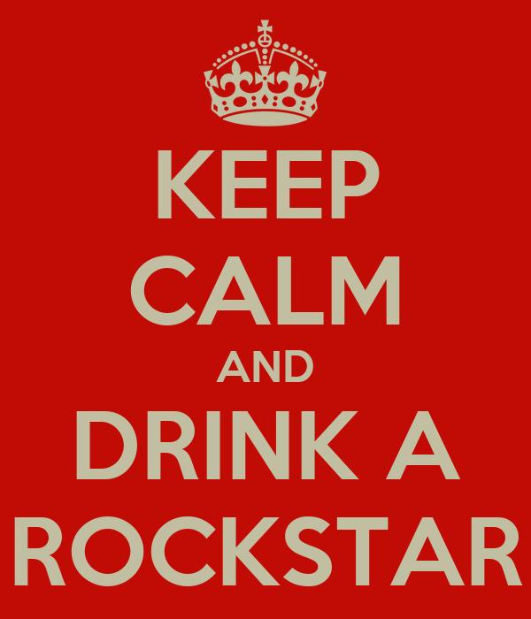 KEEP CALM AND DRINK A ROCKSTAR