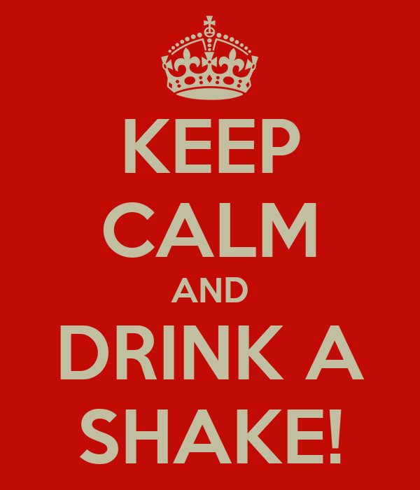 KEEP CALM AND DRINK A SHAKE!