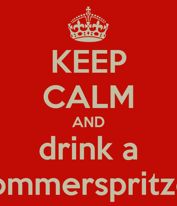KEEP CALM AND drink a Sommerspritzer