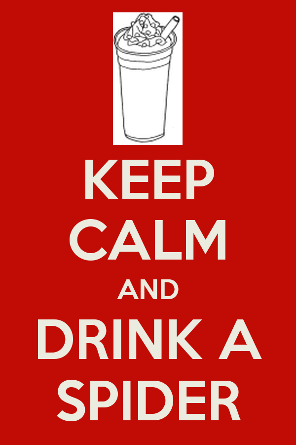 KEEP CALM AND DRINK A SPIDER