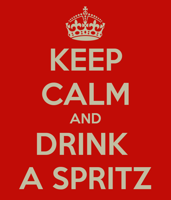 KEEP CALM AND DRINK  A SPRITZ