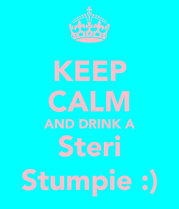 KEEP CALM AND DRINK A Steri Stumpie :)