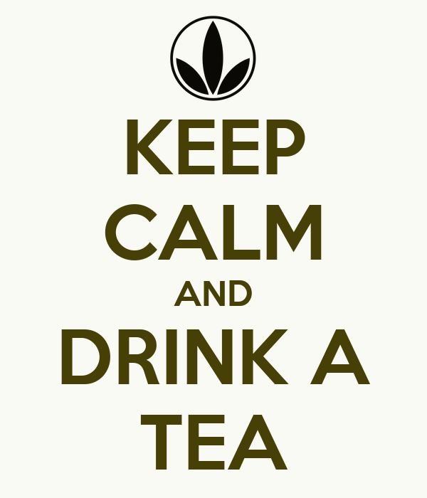 KEEP CALM AND DRINK A TEA
