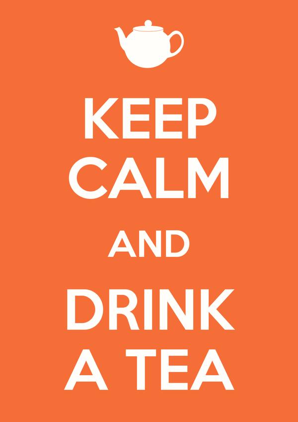 KEEP CALM AND DRINK A TEA