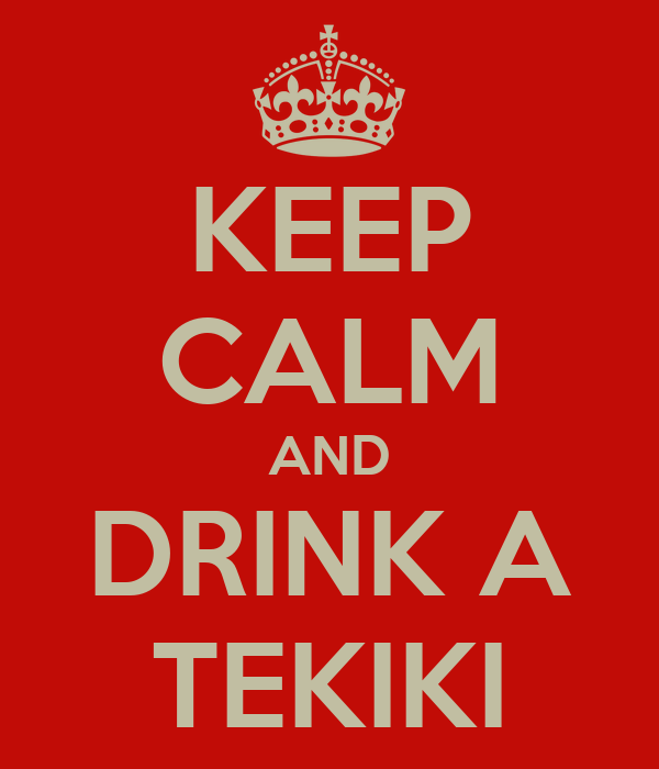 KEEP CALM AND DRINK A TEKIKI
