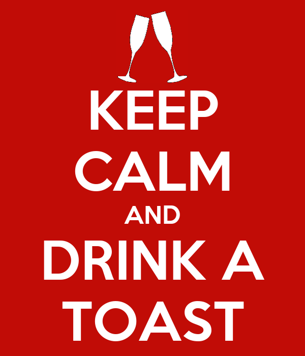 KEEP CALM AND DRINK A TOAST