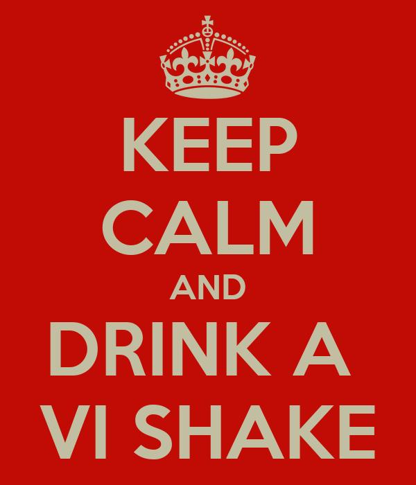 KEEP CALM AND DRINK A  VI SHAKE