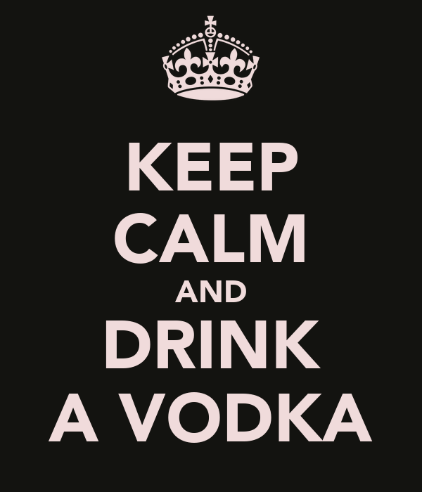 KEEP CALM AND DRINK A VODKA