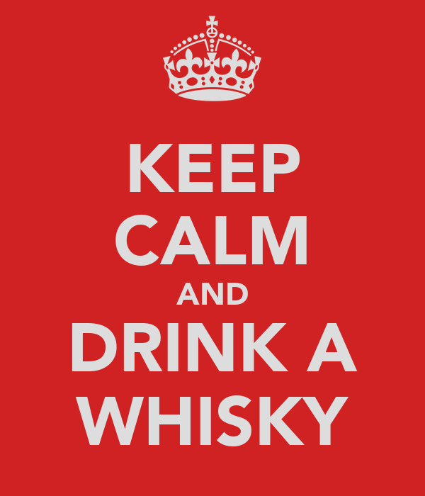 KEEP CALM AND DRINK A WHISKY