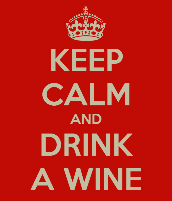 KEEP CALM AND DRINK A WINE
