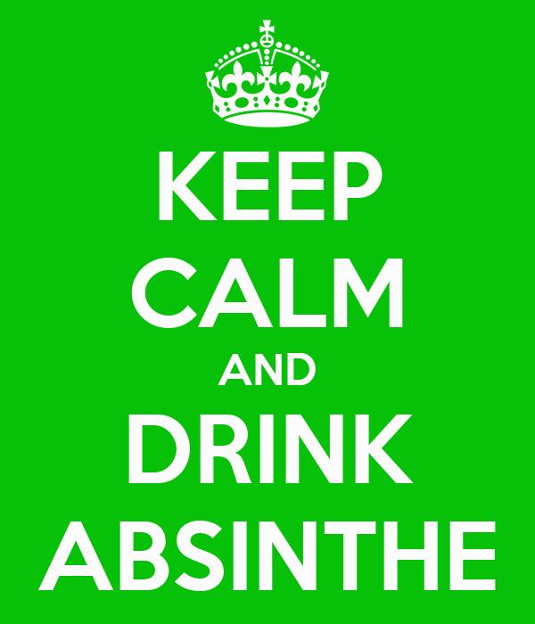 KEEP CALM AND DRINK ABSINTHE