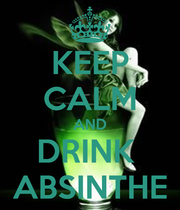 KEEP CALM AND DRINK  ABSINTHE