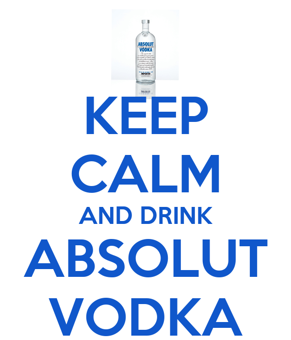 KEEP CALM AND DRINK ABSOLUT VODKA