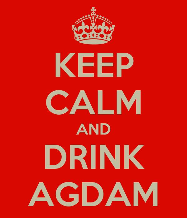 KEEP CALM AND DRINK AGDAM
