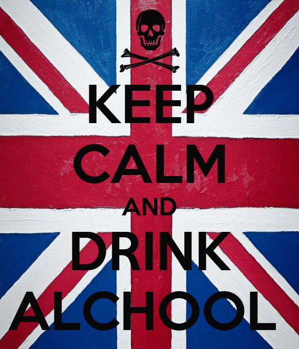 KEEP CALM AND DRINK ALCHOOL