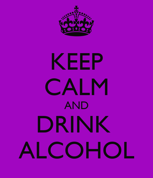 KEEP CALM AND DRINK  ALCOHOL