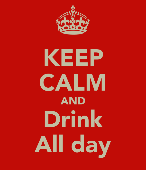 KEEP CALM AND Drink All day