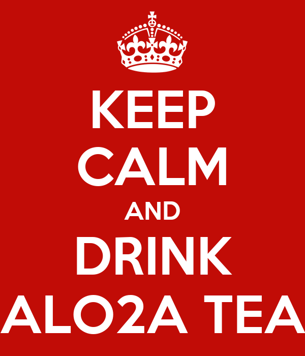 KEEP CALM AND DRINK ALO2A TEA
