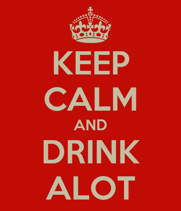 KEEP CALM AND DRINK ALOT