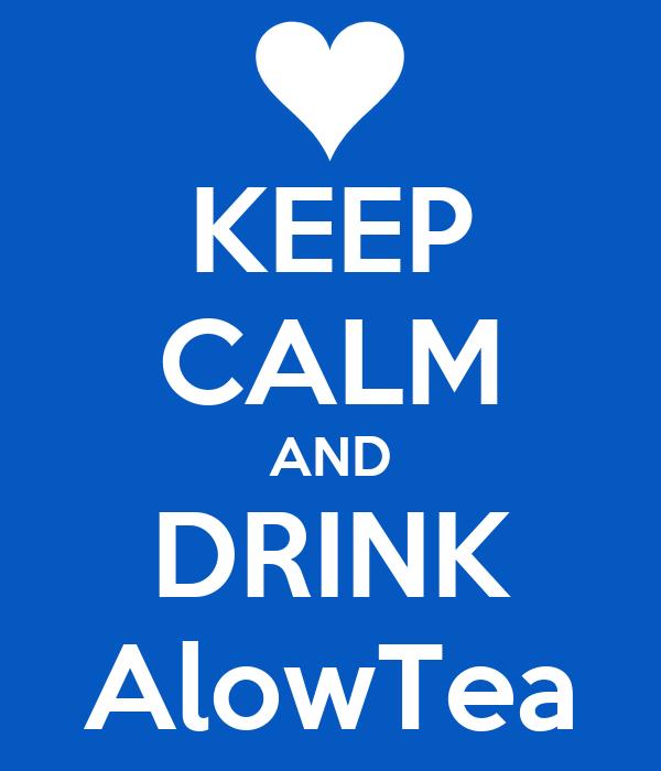 KEEP CALM AND DRINK AlowTea