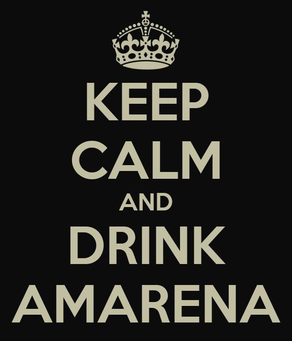 KEEP CALM AND DRINK AMARENA
