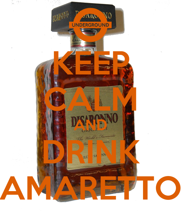 KEEP CALM AND DRINK AMARETTO