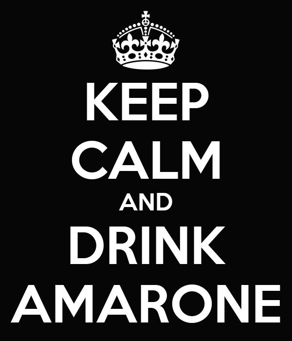 KEEP CALM AND DRINK AMARONE