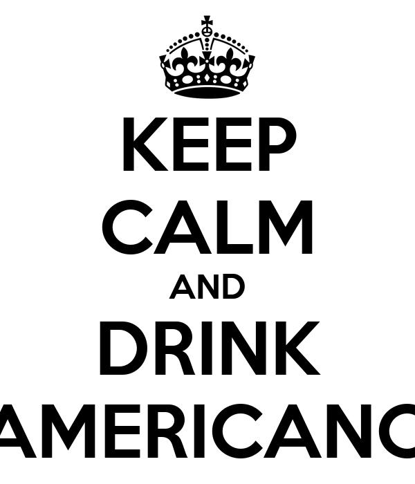 KEEP CALM AND DRINK AMERICANO