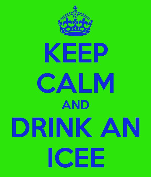 KEEP CALM AND DRINK AN ICEE