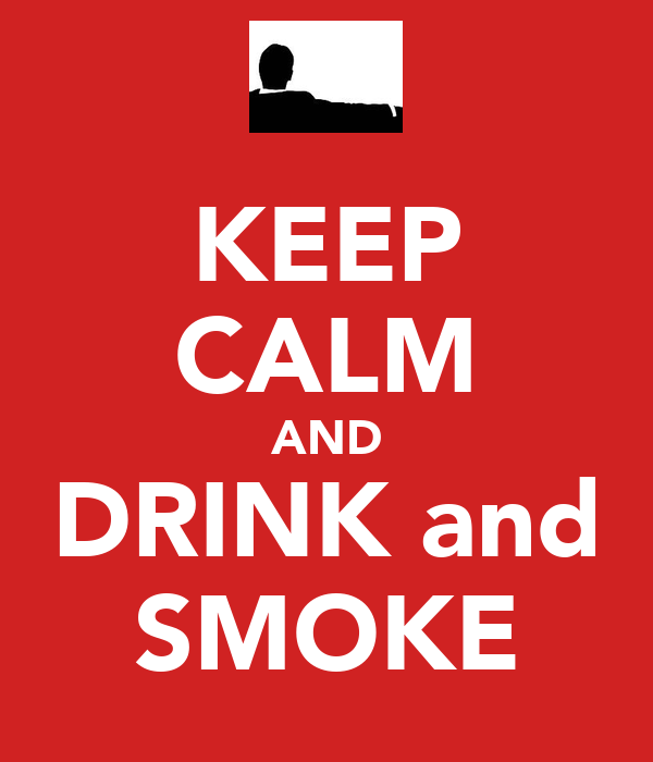 KEEP CALM AND DRINK and SMOKE