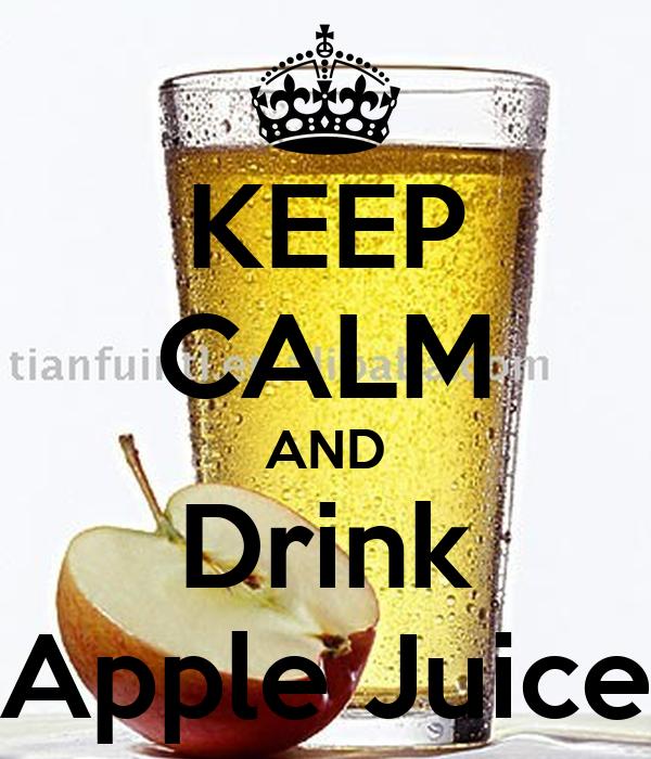 KEEP CALM AND Drink Apple Juice