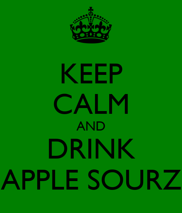 KEEP CALM AND DRINK APPLE SOURZ