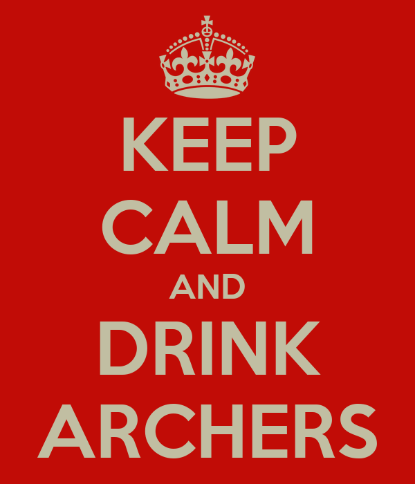 KEEP CALM AND DRINK ARCHERS