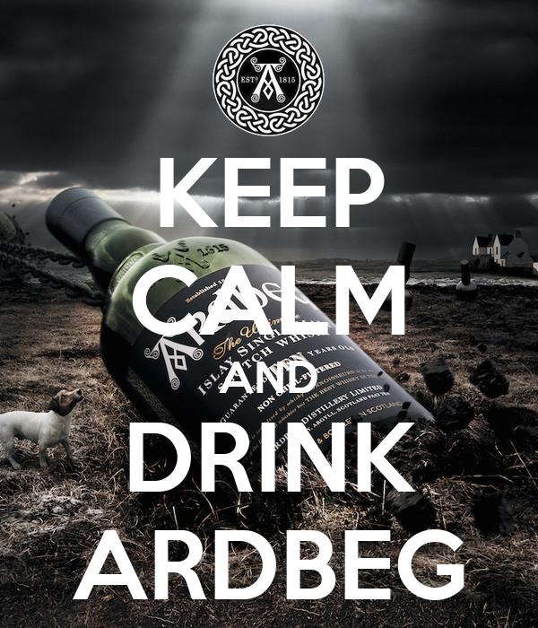 KEEP CALM AND DRINK ARDBEG