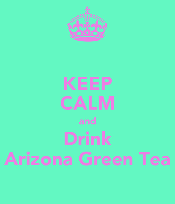 KEEP CALM and Drink Arizona Green Tea