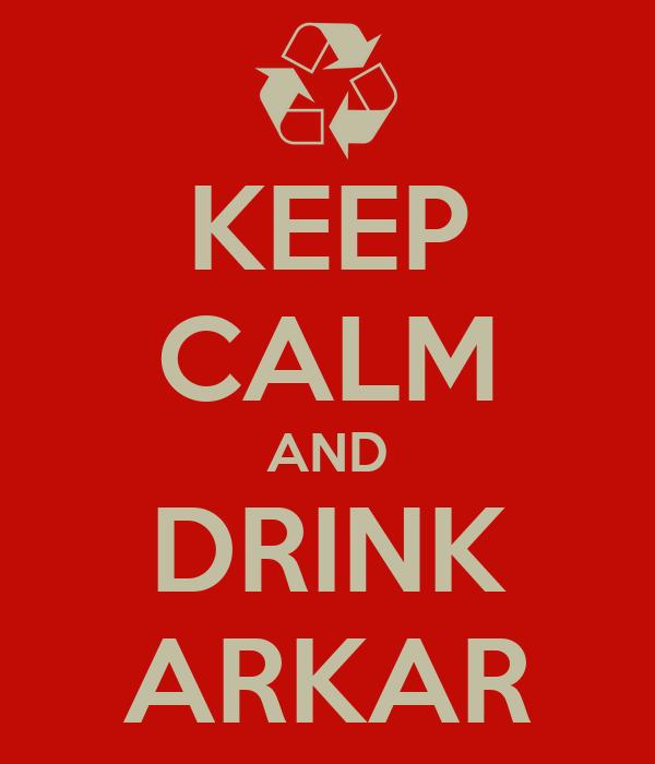 KEEP CALM AND DRINK ARKAR