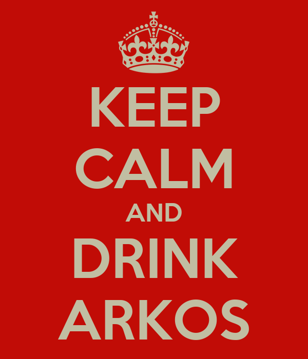 KEEP CALM AND DRINK ARKOS