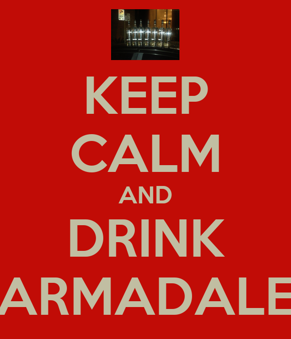 KEEP CALM AND DRINK ARMADALE