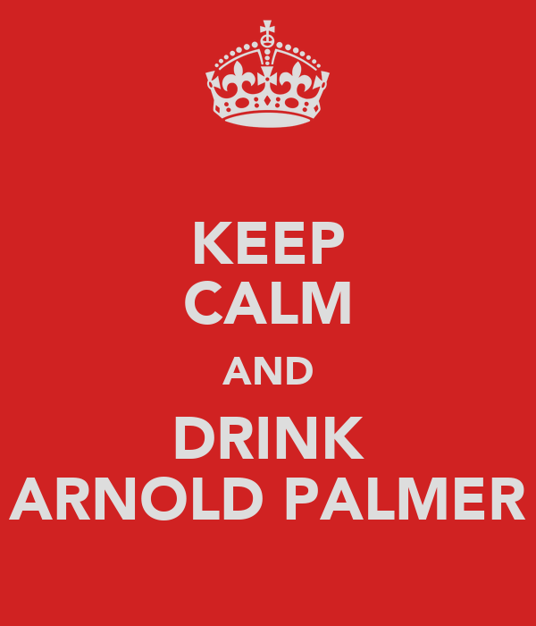 KEEP CALM AND DRINK ARNOLD PALMER