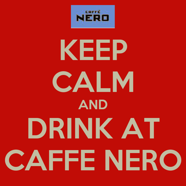 KEEP CALM AND DRINK AT CAFFE NERO