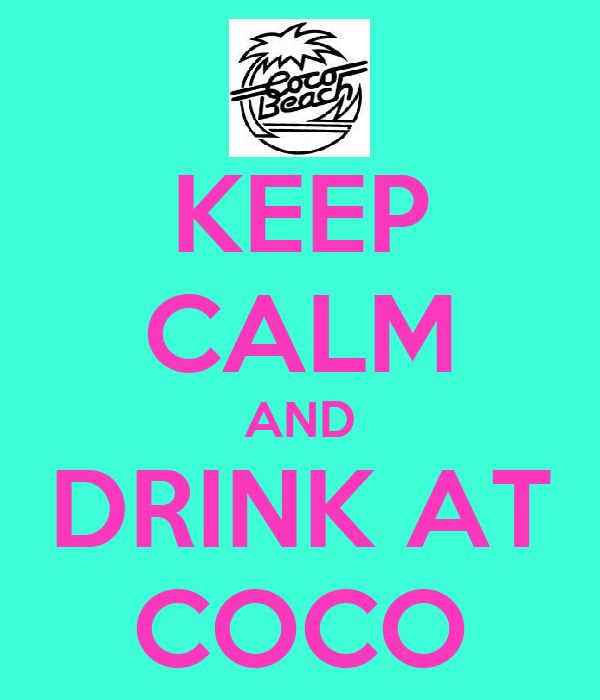 KEEP CALM AND DRINK AT COCO