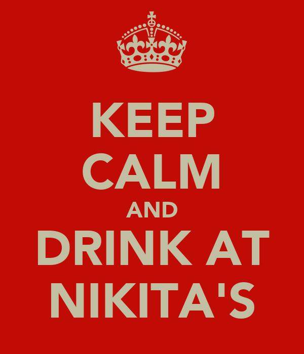 KEEP CALM AND DRINK AT NIKITA'S