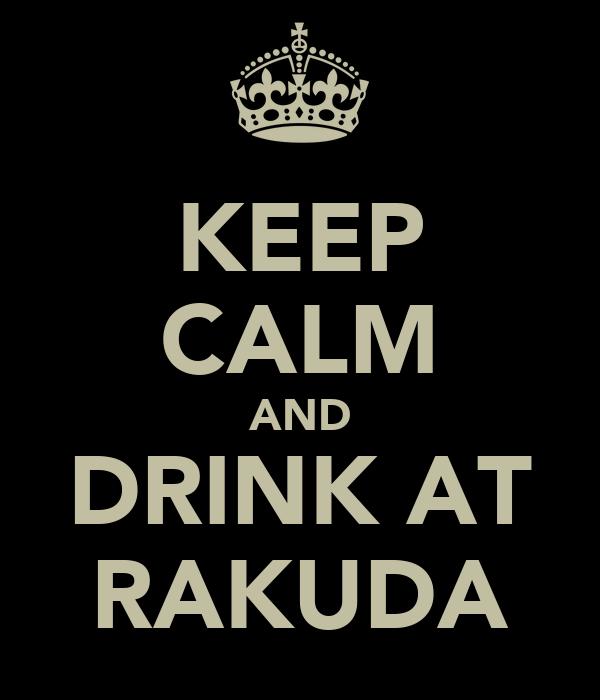 KEEP CALM AND DRINK AT RAKUDA