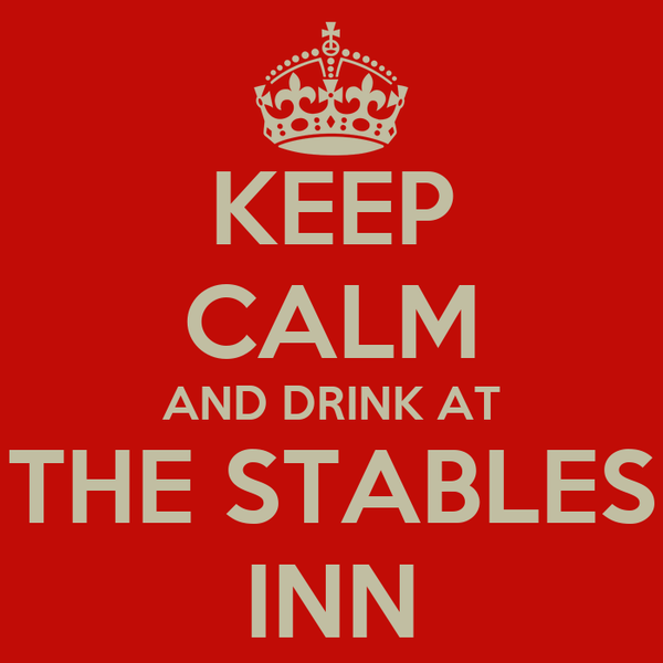 KEEP CALM AND DRINK AT THE STABLES INN