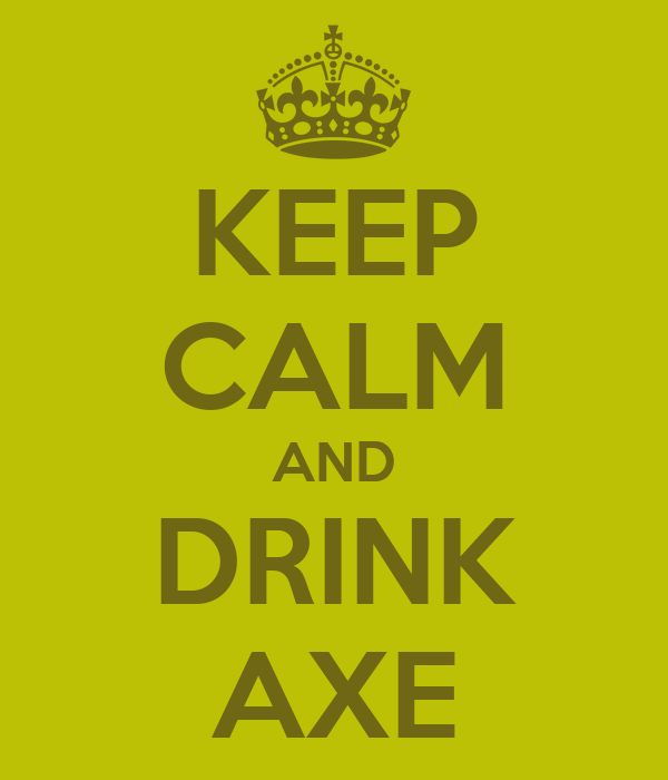 KEEP CALM AND DRINK AXE