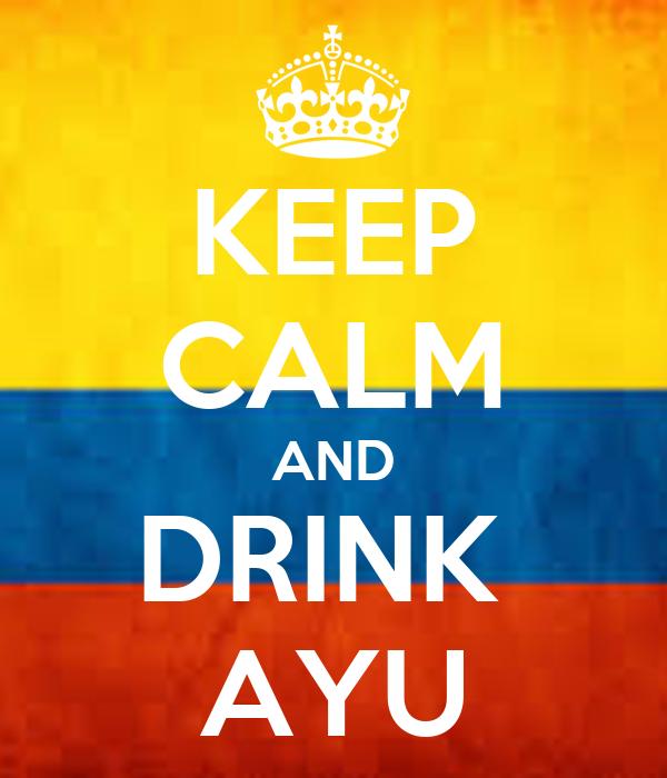 KEEP CALM AND DRINK  AYU