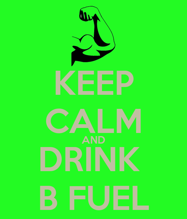 KEEP CALM AND DRINK  B FUEL