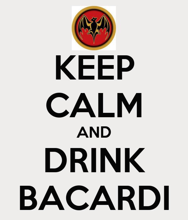 KEEP CALM AND DRINK BACARDI
