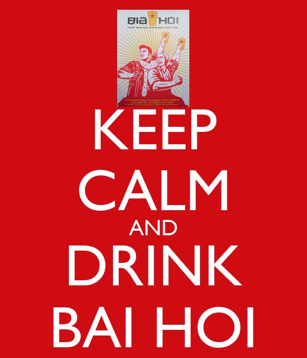 KEEP CALM AND DRINK BAI HOI