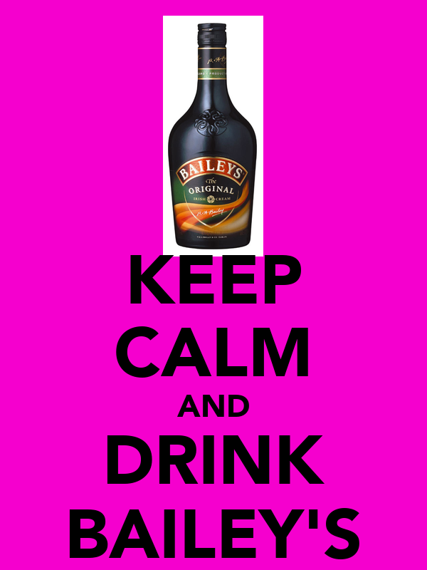 KEEP CALM AND DRINK BAILEY'S